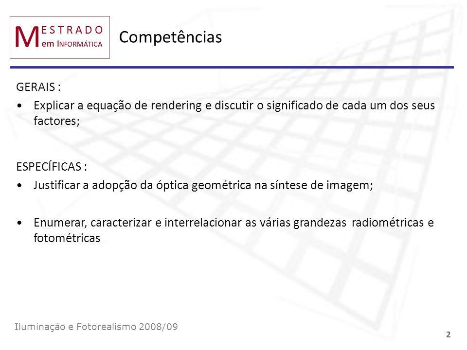 Competências GERAIS : Explicar a equação de rendering e discutir o significado de cada um dos seus factores; Iluminação e Fotorealismo 2008/09 2 ESPEC