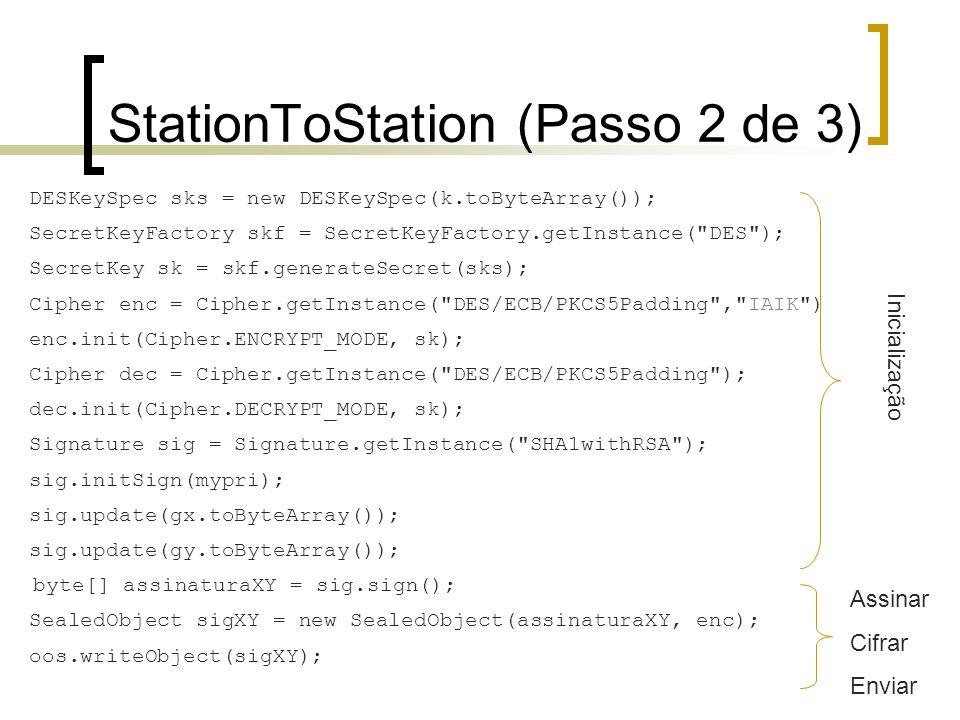StationToStation (Passo 2 de 3) DESKeySpec sks = new DESKeySpec(k.toByteArray()); SecretKeyFactory skf = SecretKeyFactory.getInstance(