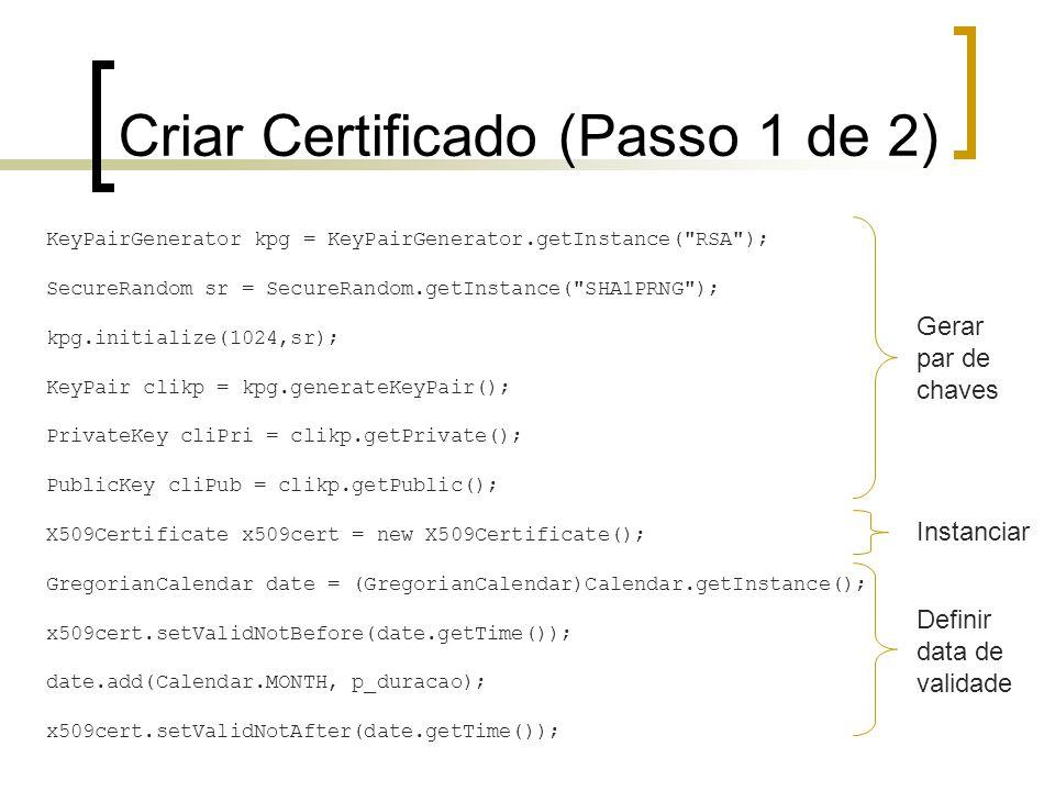 Criar Certificado (Passo 1 de 2) KeyPairGenerator kpg = KeyPairGenerator.getInstance(