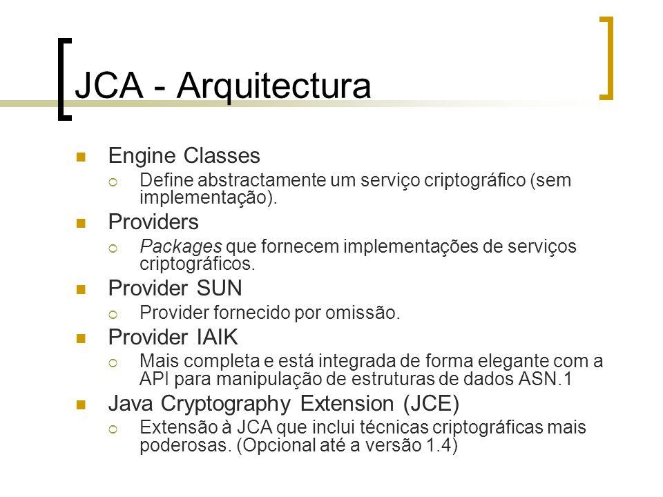 JCA - Arquitectura Engine Classes Define abstractamente um serviço criptográfico (sem implementação). Providers Packages que fornecem implementações d