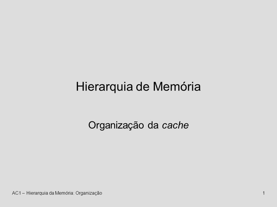 AC1 – Hierarquia da Memória: Organização2 Mapeamento Directo Cache 000 101 110 111 010 011 100 001 A cada endereço de memória corresponde apenas uma linha da cache.