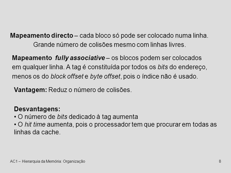 AC1 – Hierarquia da Memória: Organização8 Mapeamento directo – cada bloco só pode ser colocado numa linha.