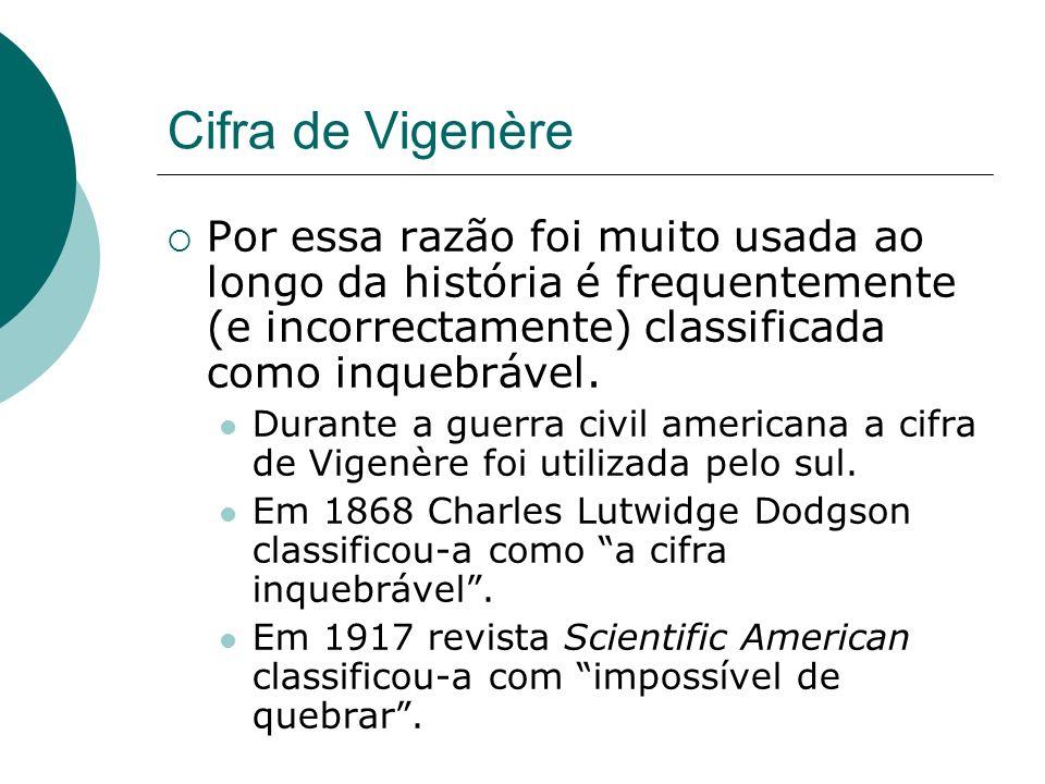 Cifra de Vigenère Por essa razão foi muito usada ao longo da história é frequentemente (e incorrectamente) classificada como inquebrável. Durante a gu