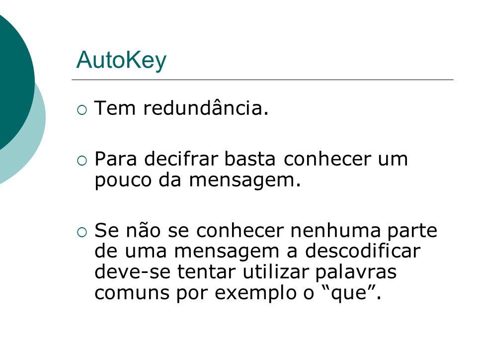 AutoKey Tem redundância. Para decifrar basta conhecer um pouco da mensagem. Se não se conhecer nenhuma parte de uma mensagem a descodificar deve-se te