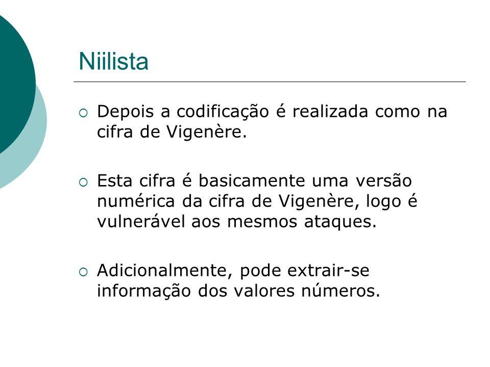 Niilista Depois a codificação é realizada como na cifra de Vigenère. Esta cifra é basicamente uma versão numérica da cifra de Vigenère, logo é vulnerá