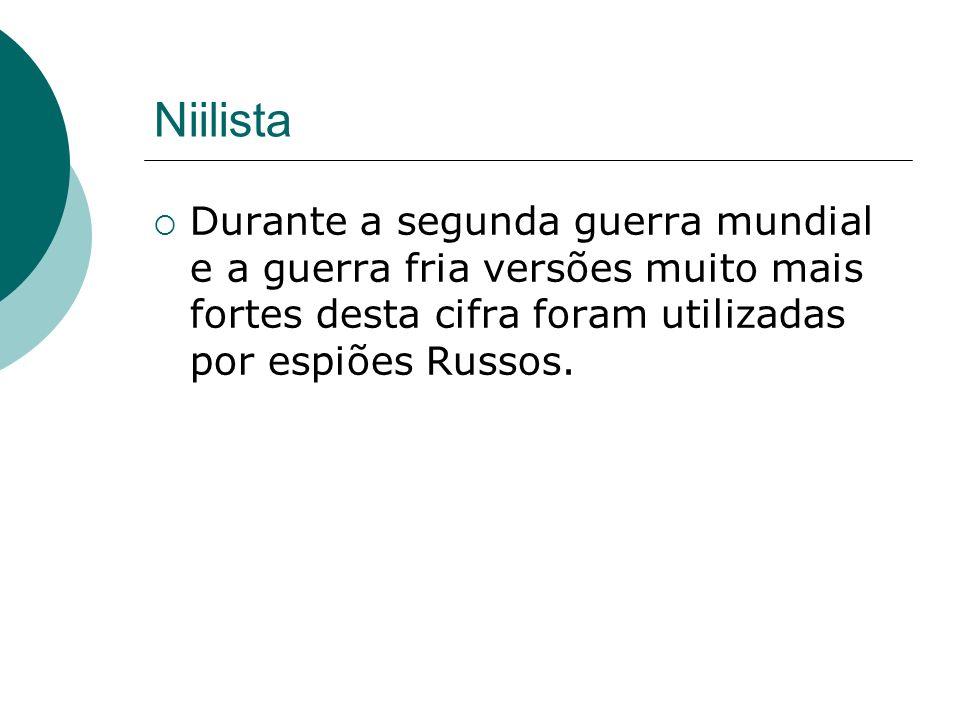 Niilista Durante a segunda guerra mundial e a guerra fria versões muito mais fortes desta cifra foram utilizadas por espiões Russos.
