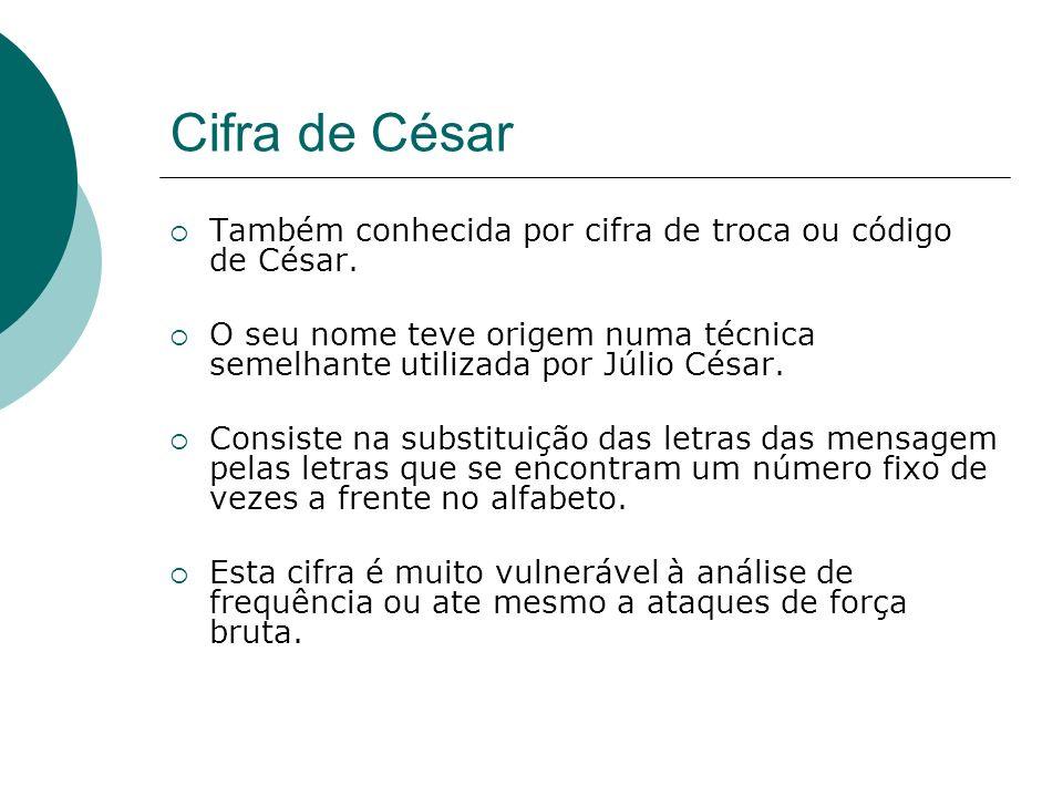 Cifra de César Também conhecida por cifra de troca ou código de César. O seu nome teve origem numa técnica semelhante utilizada por Júlio César. Consi