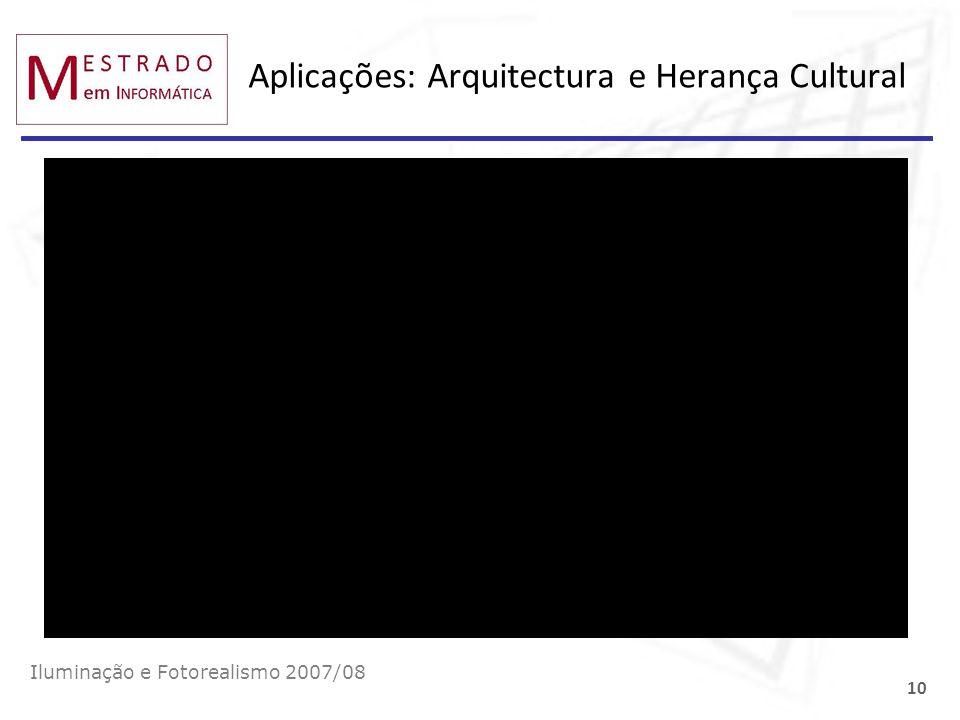 Aplicações: Arquitectura e Herança Cultural Iluminação e Fotorealismo 2007/08 10