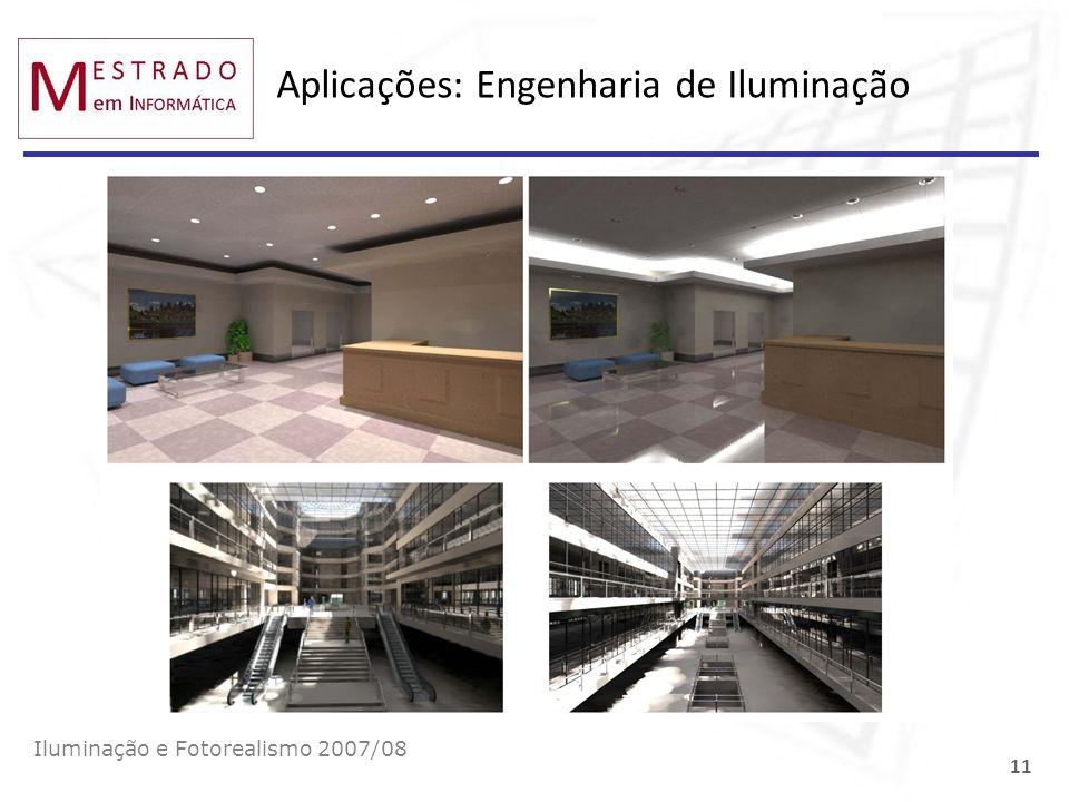 Aplicações: Engenharia de Iluminação Iluminação e Fotorealismo 2007/08 11