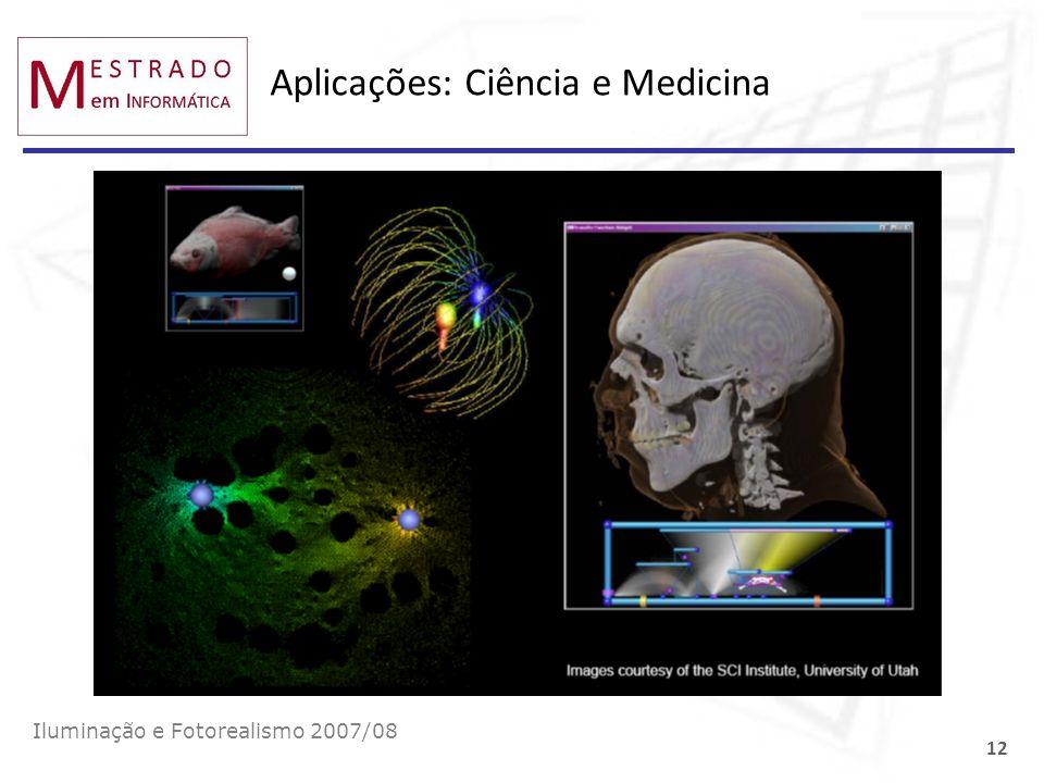 Aplicações: Ciência e Medicina Iluminação e Fotorealismo 2007/08 12