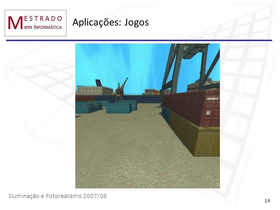 Aplicações: Jogos Iluminação e Fotorealismo 2007/08 14