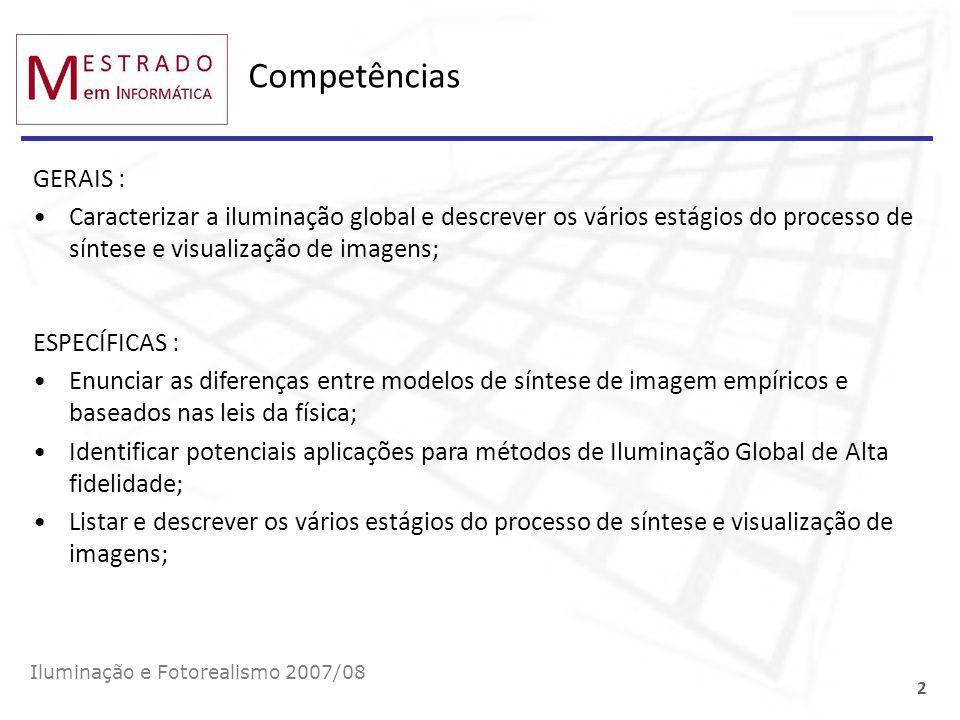 Competências GERAIS : Caracterizar a iluminação global e descrever os vários estágios do processo de síntese e visualização de imagens; Iluminação e F