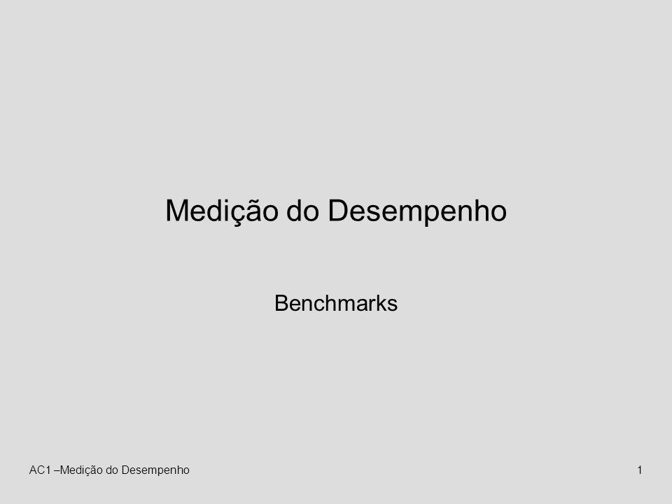 AC1 –Medição do Desempenho1 Medição do Desempenho Benchmarks