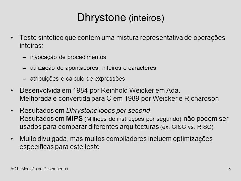 AC1 –Medição do Desempenho8 Dhrystone (inteiros) Teste sintético que contem uma mistura representativa de operações inteiras: –invocação de procedimen
