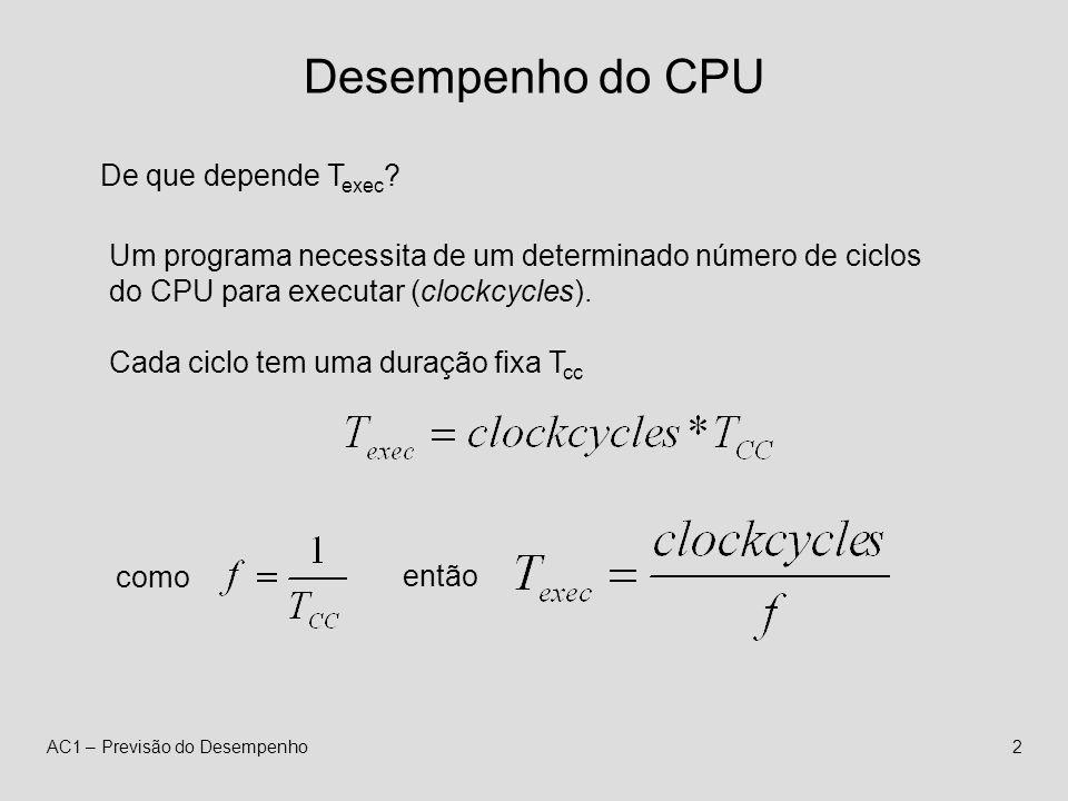 AC1 – Previsão do Desempenho2 Desempenho do CPU De que depende T exec .
