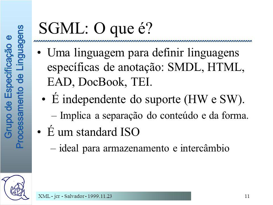 XML - jcr - Salvador - 1999.11.2311 SGML: O que é.