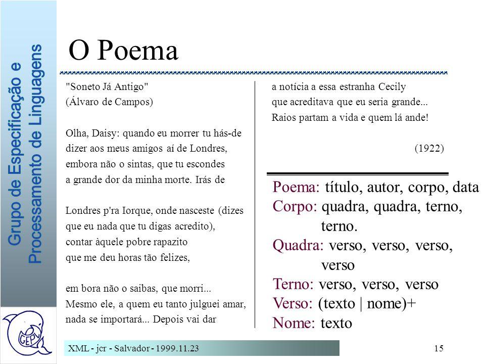 XML - jcr - Salvador - 1999.11.2315 O Poema Soneto Já Antigo (Álvaro de Campos) Olha, Daisy: quando eu morrer tu hás-de dizer aos meus amigos aí de Londres, embora não o sintas, que tu escondes a grande dor da minha morte.