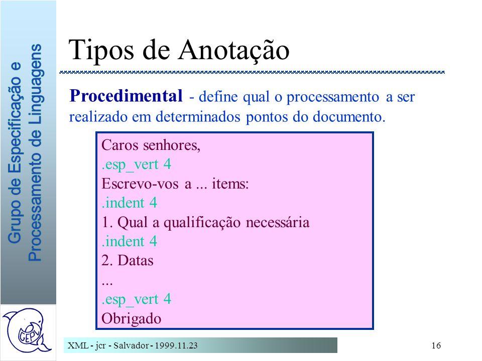 XML - jcr - Salvador - 1999.11.2316 Tipos de Anotação Procedimental - define qual o processamento a ser realizado em determinados pontos do documento.