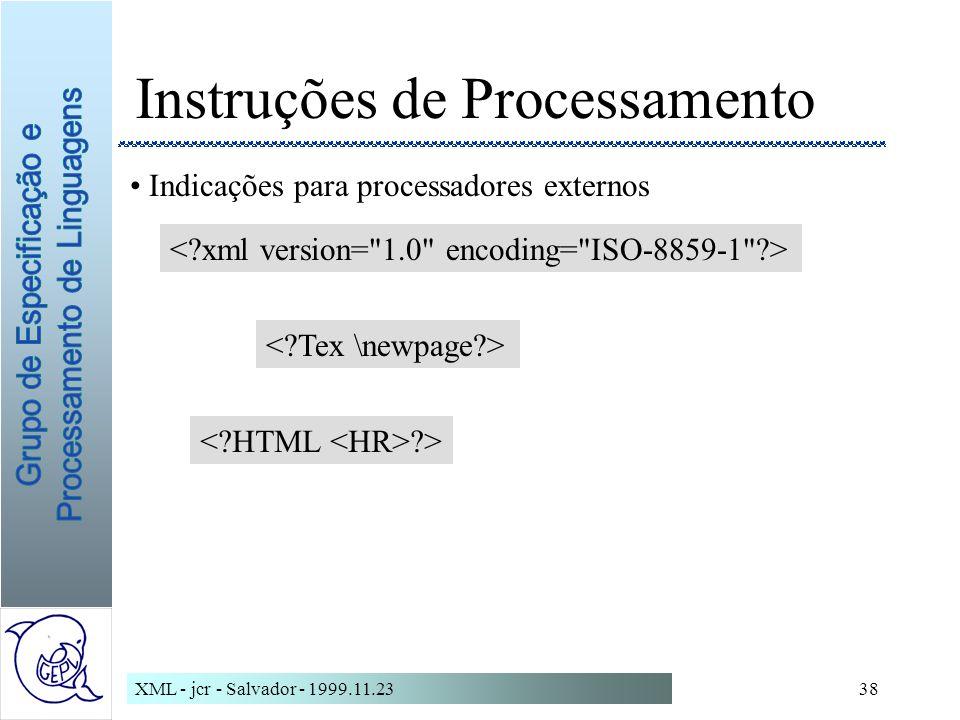 XML - jcr - Salvador - 1999.11.2338 Instruções de Processamento Indicações para processadores externos ?>