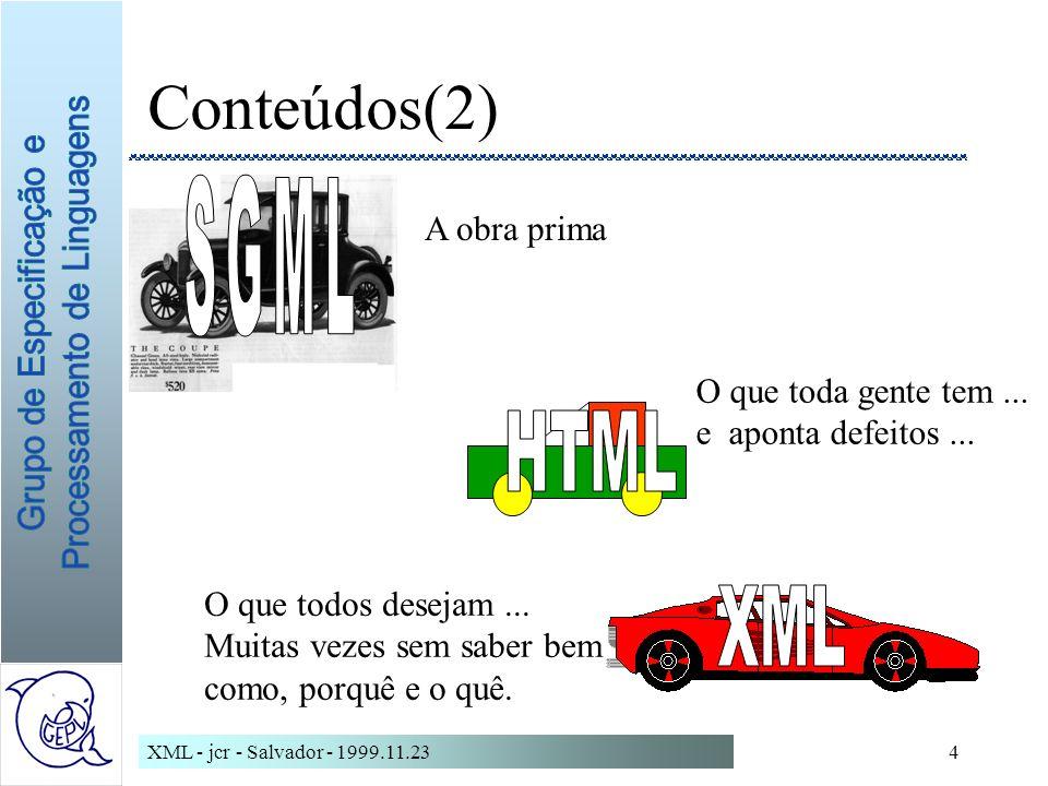 XML - jcr - Salvador - 1999.11.234 Conteúdos(2) A obra prima O que toda gente tem...