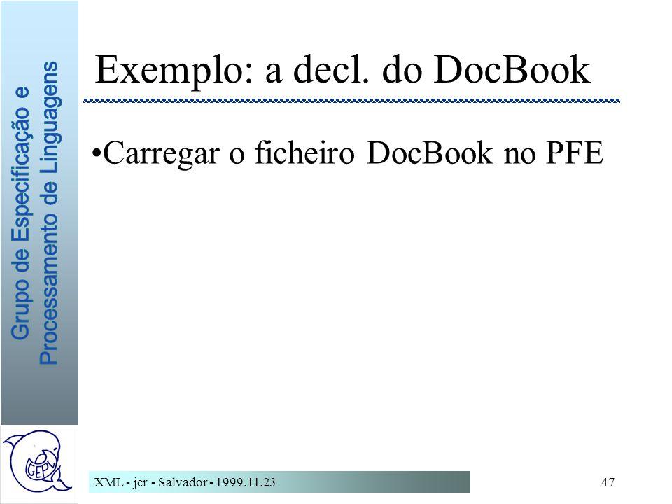 XML - jcr - Salvador - 1999.11.2347 Exemplo: a decl. do DocBook Carregar o ficheiro DocBook no PFE