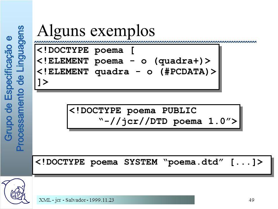 XML - jcr - Salvador - 1999.11.2349 Alguns exemplos <!DOCTYPE poema PUBLIC -//jcr//DTD poema 1.0> <!DOCTYPE poema PUBLIC -//jcr//DTD poema 1.0> <!DOCTYPE poema [ ]> <!DOCTYPE poema [ ]>