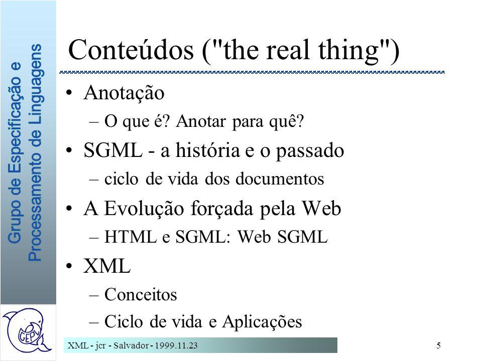 XML - jcr - Salvador - 1999.11.235 Conteúdos ( the real thing ) Anotação –O que é.