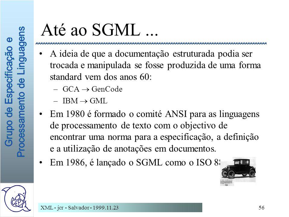 XML - jcr - Salvador - 1999.11.2356 Até ao SGML...