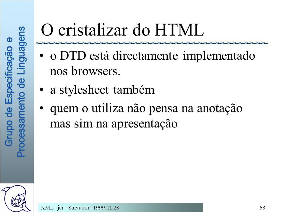 XML - jcr - Salvador - 1999.11.2363 O cristalizar do HTML o DTD está directamente implementado nos browsers.