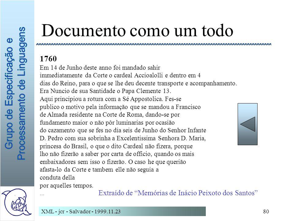 XML - jcr - Salvador - 1999.11.2380 1760 Em 14 de Junho deste anno foi mandado sahir immediatamente da Corte o cardeal Accioalolli e dentro em 4 dias do Reino, para o que se lhe deu decente transporte e acompanhamento.
