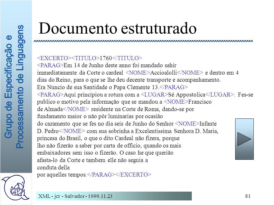 XML - jcr - Salvador - 1999.11.2381 Documento estruturado 1760 Em 14 de Junho deste anno foi mandado sahir immediatamente da Corte o cardeal Accioalolli e dentro em 4 dias do Reino, para o que se lhe deu decente transporte e acompanhamento.