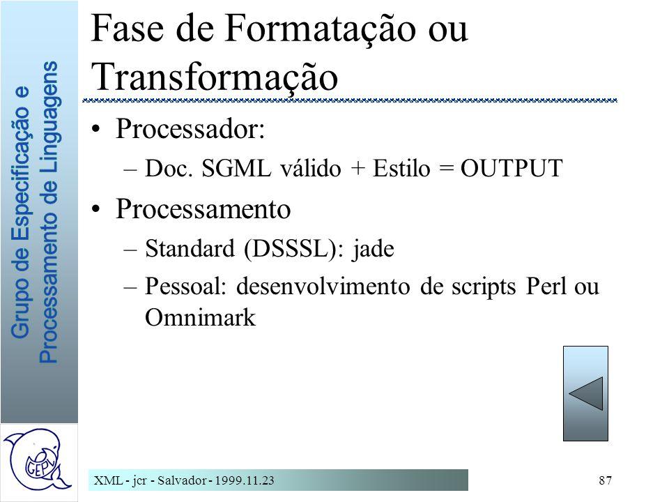 XML - jcr - Salvador - 1999.11.2387 Fase de Formatação ou Transformação Processador: –Doc.