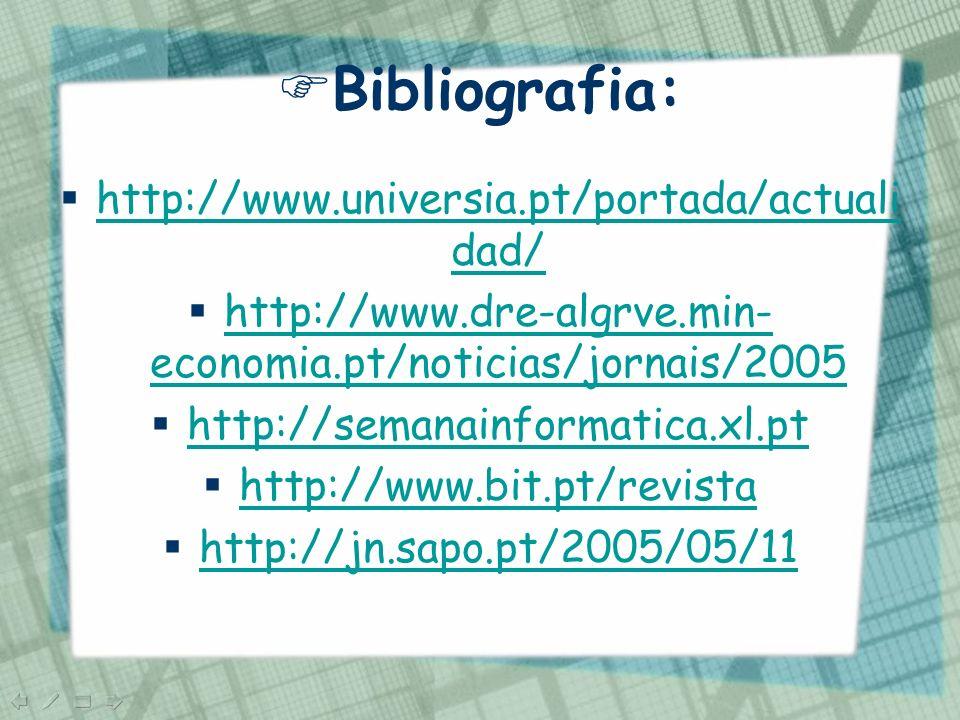 Bibliografia: http://www.universia.pt/portada/actuali dad/ http://www.universia.pt/portada/actuali dad/ http://www.dre-algrve.min- economia.pt/noticia