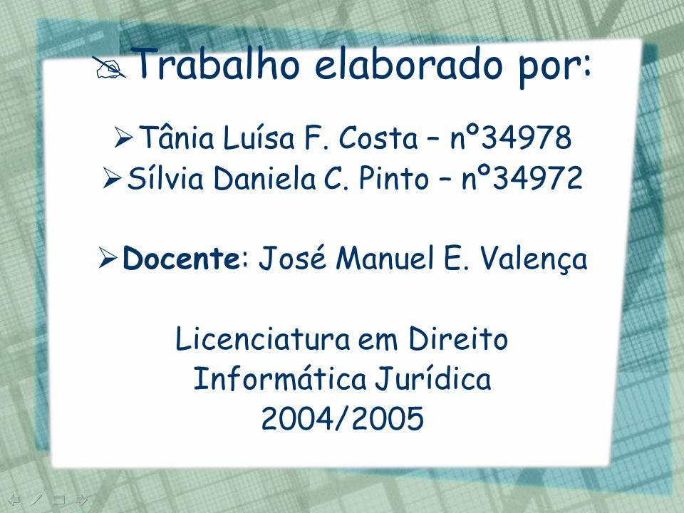 Trabalho elaborado por: Tânia Luísa F. Costa – nº34978 Sílvia Daniela C. Pinto – nº34972 Docente: José Manuel E. Valença Licenciatura em Direito Infor