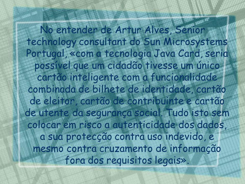 No entender de Artur Alves, Senior technology consultant do Sun Microsystems Portugal, «com a tecnologia Java Card, seria possível que um cidadão tive