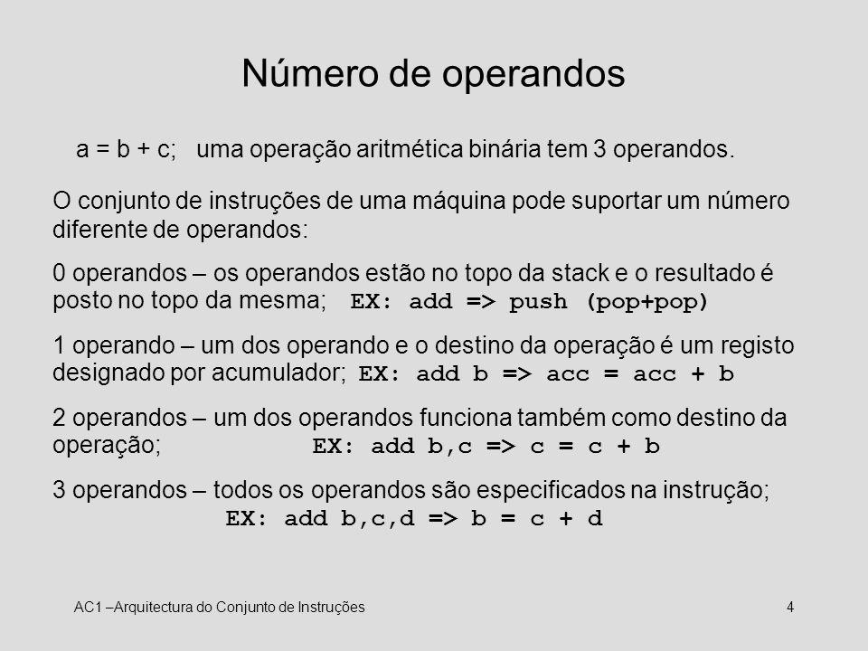 AC1 –Arquitectura do Conjunto de Instruções5 IA32 – 2 operandos addl %eax, %ebx ; %ebx = %ebx+%eax movl %eax, %ebx ; %ebx = %eax subl %eax, %ebx ; %ebx = %ebx-%eax imull %esi, %esp ; %esp = %esp * %esi (32 bits) mas também existem instruções de 1 operando: incl %ecx ; %ecx = %ecx+1 imull %ecx ; %edx:%eax = %eax * %ecx (64 bits)