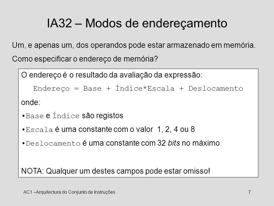 AC1 –Arquitectura do Conjunto de Instruções8 IA32 – Modos de endereçamento addl %eax, 1000(%ebp, %esi, 4) Significado: somar a %eax a palavra (4 bytes) cujo endereço começa em %ebp + %esi*4 + 1000.