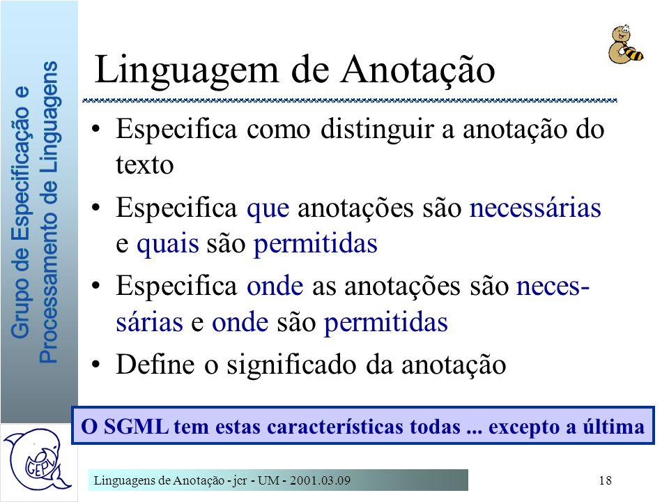 Linguagens de Anotação - jcr - UM - 2001.03.0918 Linguagem de Anotação Especifica como distinguir a anotação do texto Especifica que anotações são nec