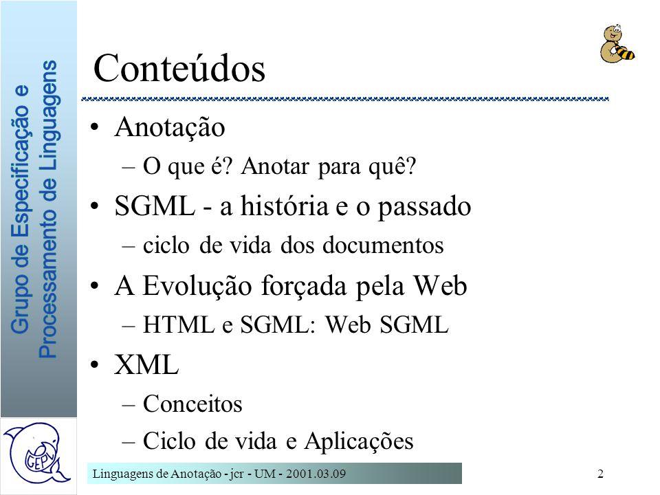 Linguagens de Anotação - jcr - UM - 2001.03.0943 software SGML parsers: NSGMLS, SP –validam um DTD –verificam se um documento está de acordo com o DTD –devolvem como output o documento em formato esis editores: AuthorEditor,Emacs,Adept,...