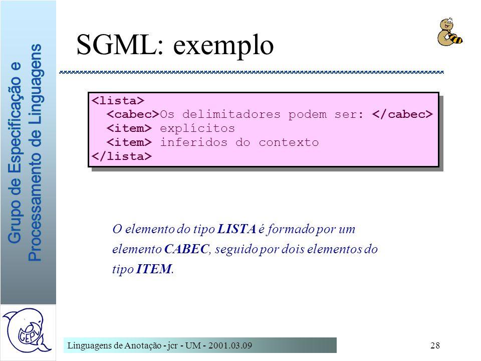 Linguagens de Anotação - jcr - UM - 2001.03.0928 SGML: exemplo Os delimitadores podem ser: explícitos inferidos do contexto Os delimitadores podem ser