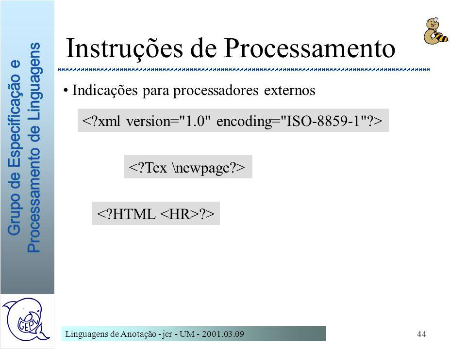 Linguagens de Anotação - jcr - UM - 2001.03.0944 Instruções de Processamento Indicações para processadores externos ?>