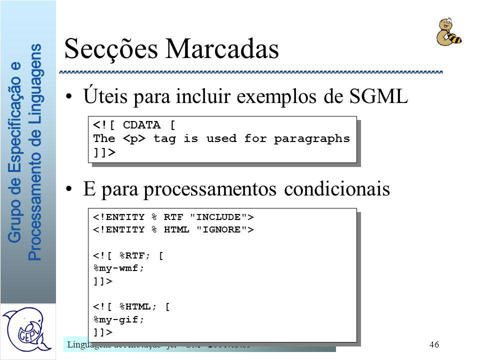 Linguagens de Anotação - jcr - UM - 2001.03.0946 Secções Marcadas Úteis para incluir exemplos de SGML E para processamentos condicionais <![ CDATA [ T