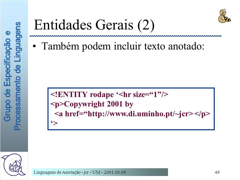 Linguagens de Anotação - jcr - UM - 2001.03.0949 Entidades Gerais (2) Também podem incluir texto anotado: Copywright 2001 by >