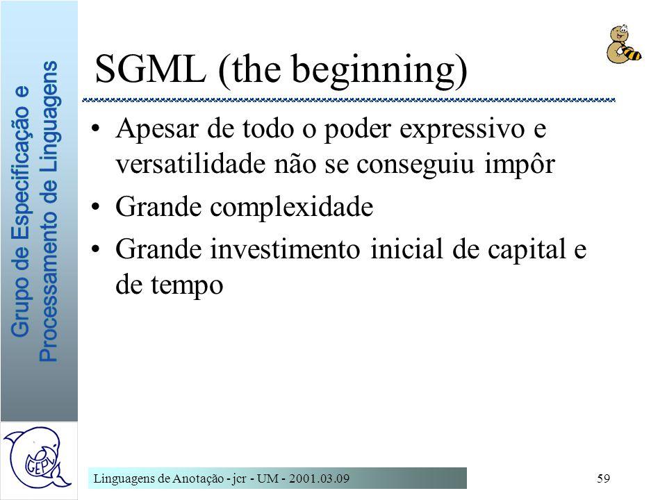 Linguagens de Anotação - jcr - UM - 2001.03.0959 SGML (the beginning) Apesar de todo o poder expressivo e versatilidade não se conseguiu impôr Grande