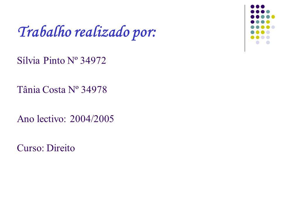 Trabalho realizado por: Sílvia Pinto Nº 34972 Tânia Costa Nº 34978 Ano lectivo: 2004/2005 Curso: Direito