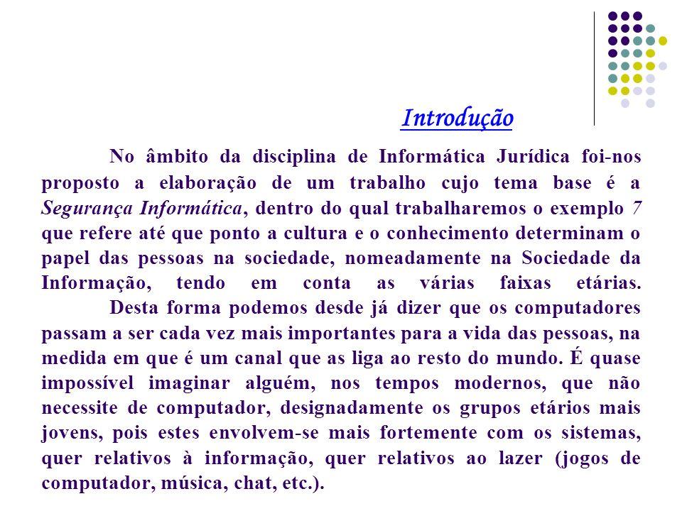 Introdução No âmbito da disciplina de Informática Jurídica foi-nos proposto a elaboração de um trabalho cujo tema base é a Segurança Informática, dent