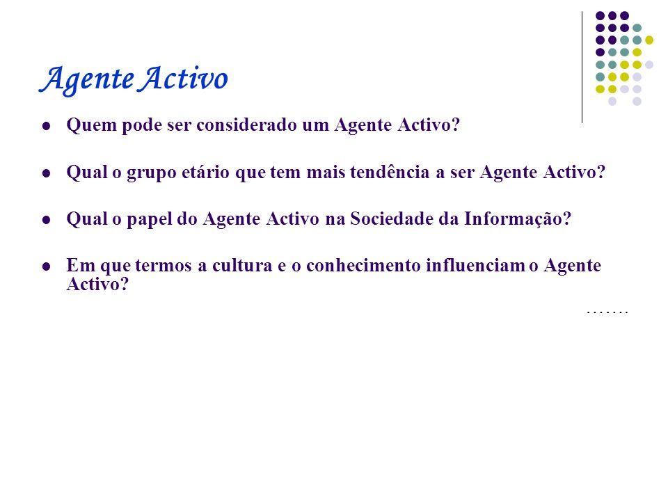 Agente Activo Quem pode ser considerado um Agente Activo? Qual o grupo etário que tem mais tendência a ser Agente Activo? Qual o papel do Agente Activ