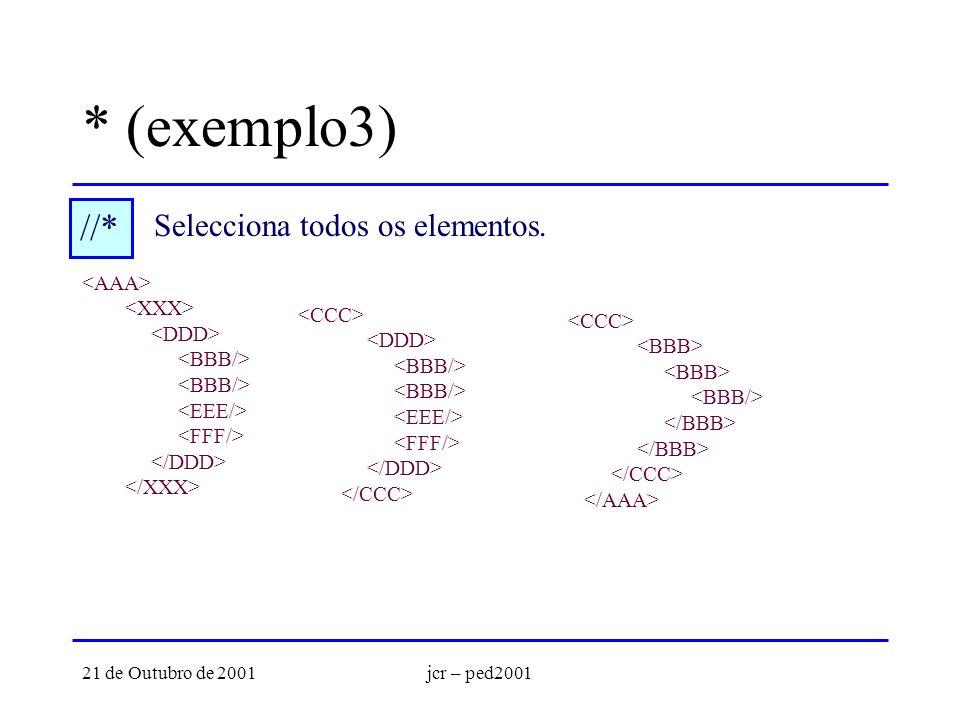 21 de Outubro de 2001jcr – ped2001 * (exemplo3) //* Selecciona todos os elementos.