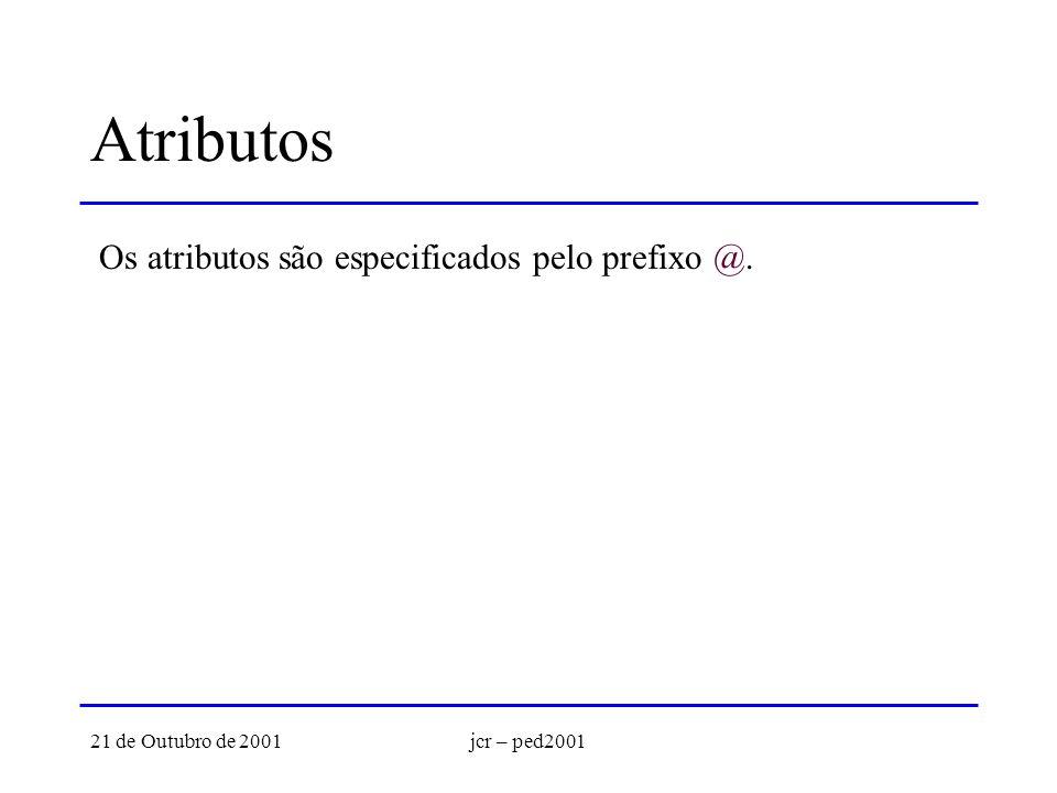 21 de Outubro de 2001jcr – ped2001 Atributos Os atributos são especificados pelo prefixo @.