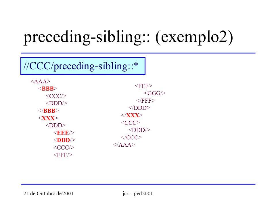 21 de Outubro de 2001jcr – ped2001 preceding-sibling:: (exemplo2) //CCC/preceding-sibling::*